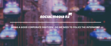 Being a good corporate digitizen – do we need to police the Interwebs?