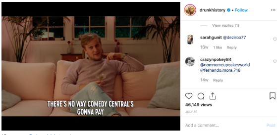 """Instagram feed video by Drunk History with subtitles, paused on """"There's no way Comedy Centra's gonna pay"""""""